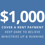 $1,000: cover a rent payment - keeps Dare to Believe Ministries up and running